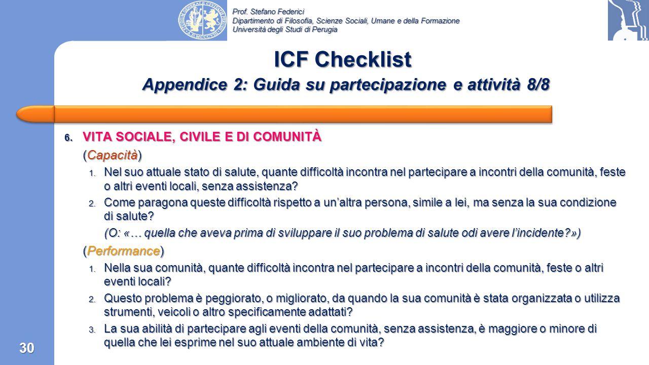 Prof. Stefano Federici Dipartimento di Filosofia, Scienze Sociali, Umane e della Formazione Università degli Studi di Perugia ICF Checklist Appendice