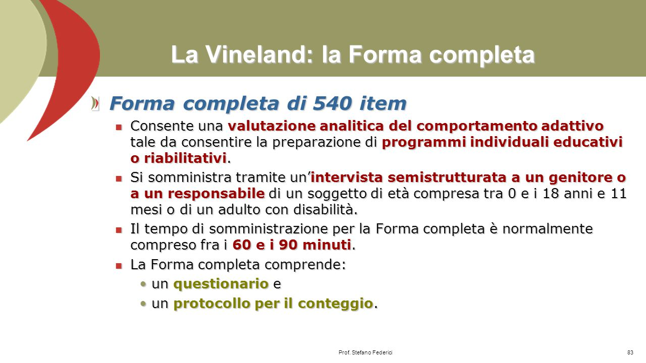Tabella 1: Contenuto degli item della Vineland Contenuto degli item Comunicazione Ricezione Ciò che il soggetto comprende Espressione Ciò che il sogge