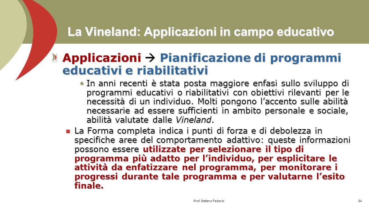 La Vineland: la Forma completa Forma completa di 540 item Consente una valutazione analitica del comportamento adattivo tale da consentire la preparaz