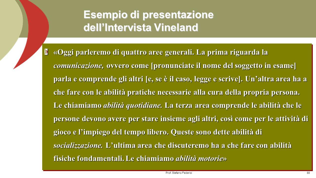 La Vineland: Presentazione dell'Intervista Presentazione delle Vineland all'intervistato  Lo scopo della Vineland è rilevare in modo descrittivo ciò