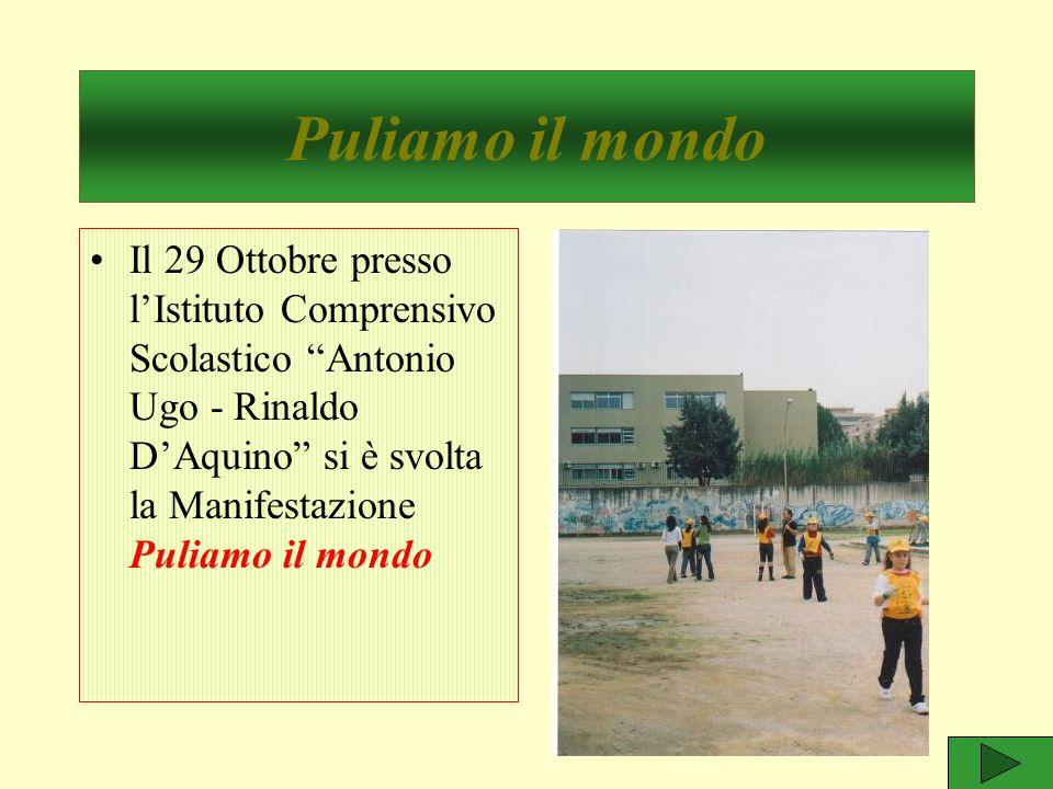 """Il 29 Ottobre presso l'Istituto Comprensivo Scolastico """"Antonio Ugo - Rinaldo D'Aquino"""" si è svolta la Manifestazione Puliamo il mondo Puliamo il mond"""