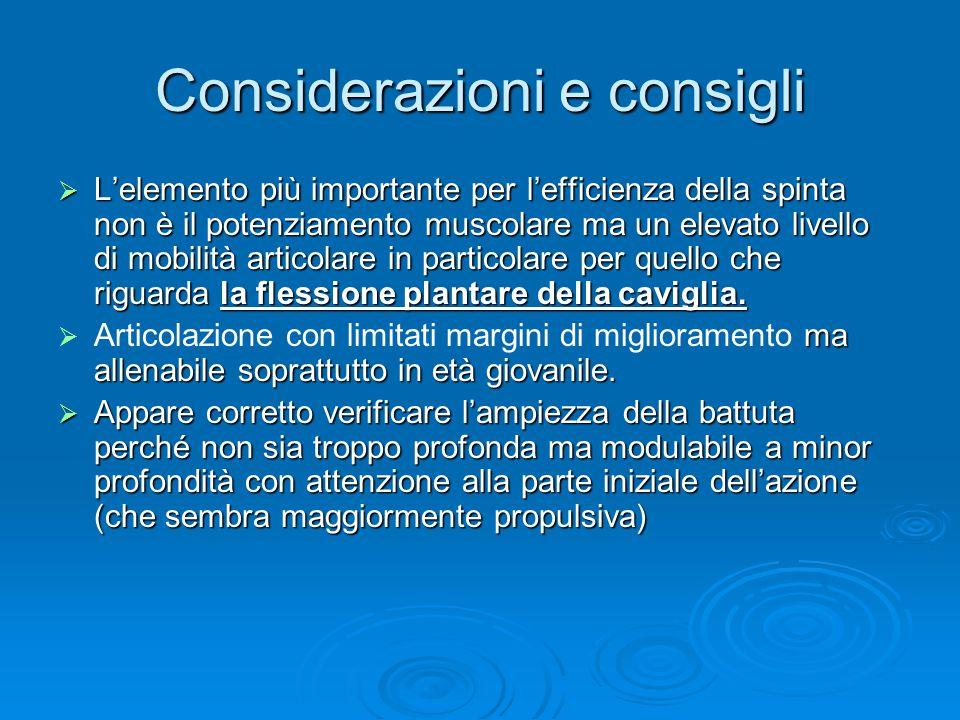 Considerazioni e consigli  L'elemento più importante per l'efficienza della spinta non è il potenziamento muscolare ma un elevato livello di mobilità