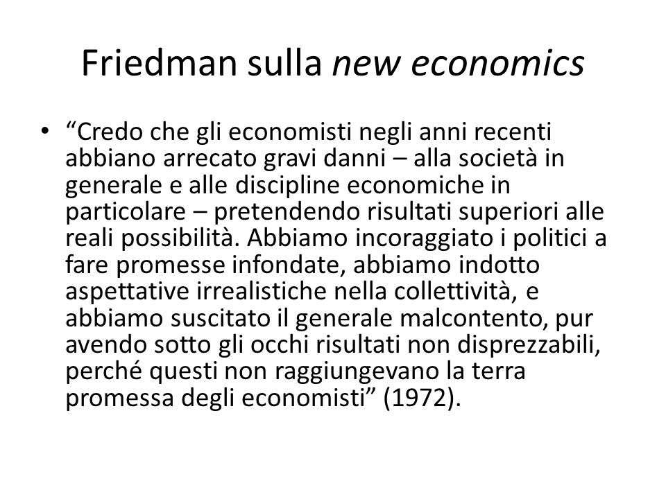 """Friedman sulla new economics """"Credo che gli economisti negli anni recenti abbiano arrecato gravi danni – alla società in generale e alle discipline ec"""