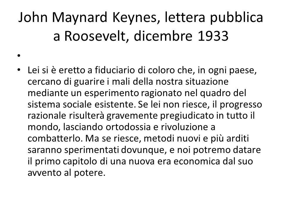 John Maynard Keynes, lettera pubblica a Roosevelt, dicembre 1933 Lei si è eretto a fiduciario di coloro che, in ogni paese, cercano di guarire i mali