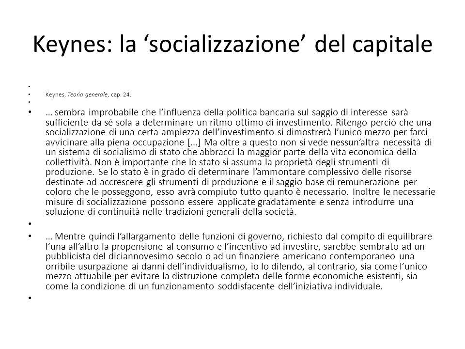Keynes: la 'socializzazione' del capitale Keynes, Teoria generale, cap. 24. … sembra improbabile che l'influenza della politica bancaria sul saggio di