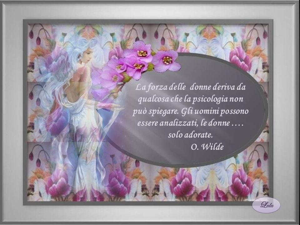 Una donna bella piace alla vista, una donna buona piace al cuore; la prima è una gioiello, la seconda un tesoro.