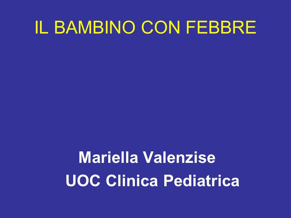 IL BAMBINO CON FEBBRE Mariella Valenzise UOC Clinica Pediatrica