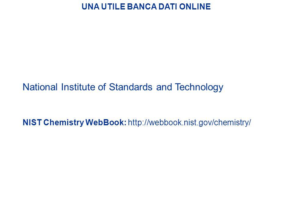UNA UTILE BANCA DATI ONLINE NIST Chemistry WebBook: http://webbook.nist.gov/chemistry/ National Institute of Standards and Technology