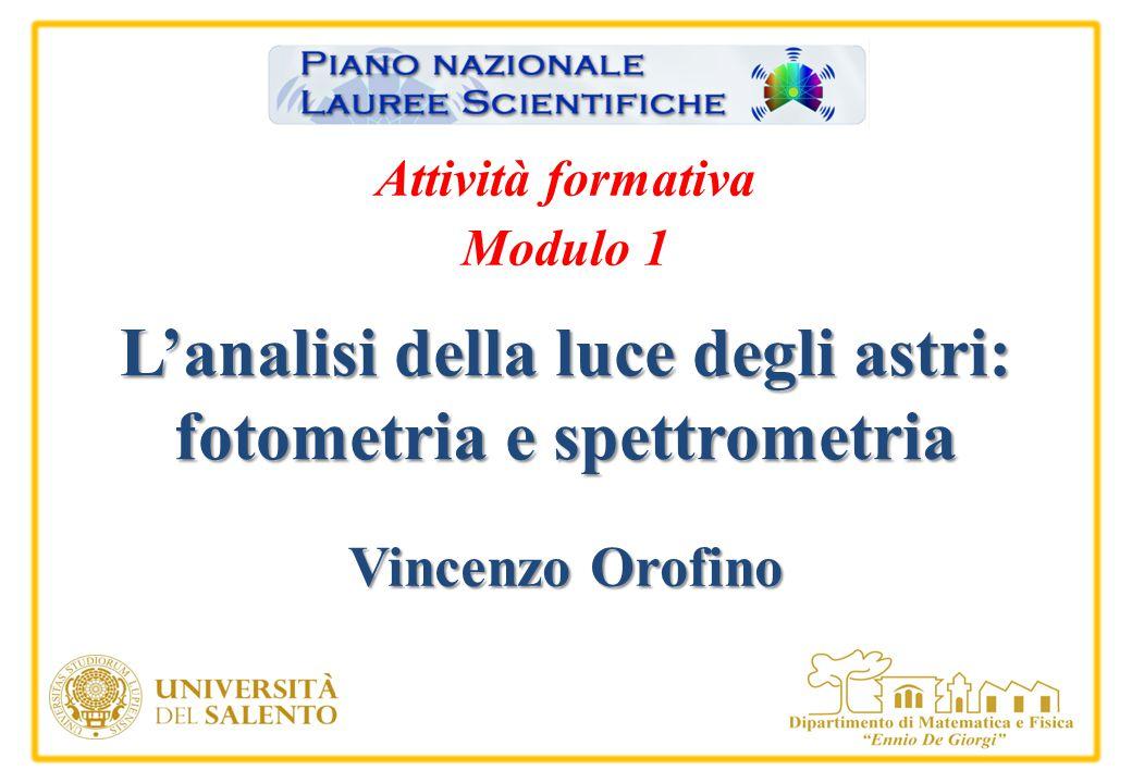 L'analisi della luce degli astri: fotometria e spettrometria Vincenzo Orofino Attività formativa Modulo 1