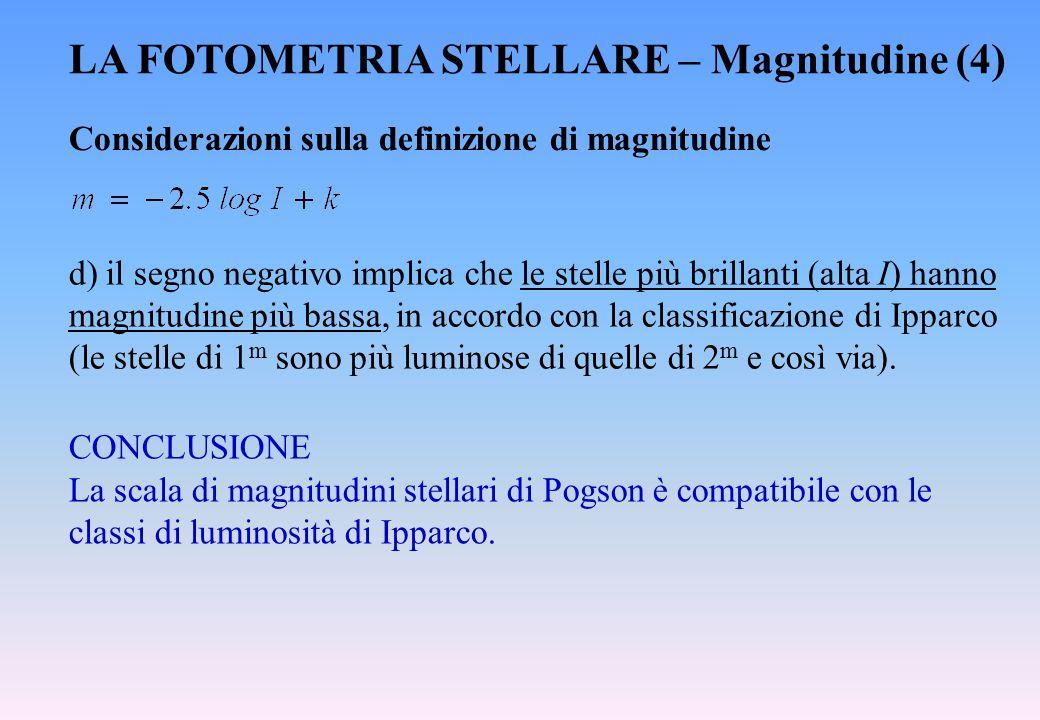 LA FOTOMETRIA STELLARE – Magnitudine (4) Considerazioni sulla definizione di magnitudine d) il segno negativo implica che le stelle più brillanti (alt