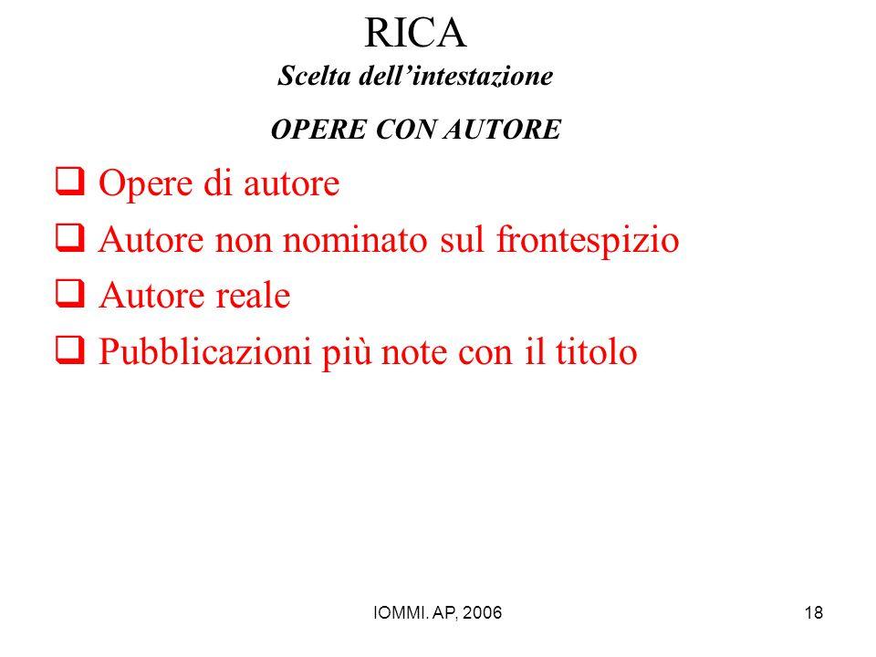 IOMMI. AP, 200618 RICA Scelta dell'intestazione OPERE CON AUTORE  Opere di autore  Autore non nominato sul frontespizio  Autore reale  Pubblicazio