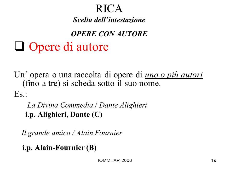 IOMMI. AP, 200619 RICA Scelta dell'intestazione OPERE CON AUTORE  Opere di autore Un' opera o una raccolta di opere di uno o più autori (fino a tre)
