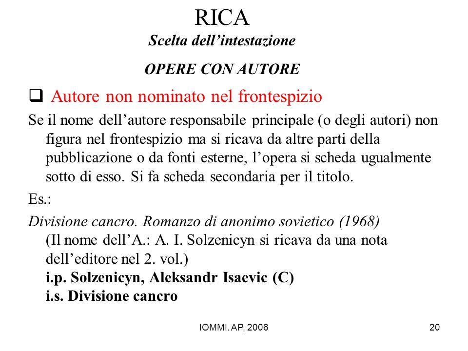 IOMMI. AP, 200620 RICA Scelta dell'intestazione OPERE CON AUTORE  Autore non nominato nel frontespizio Se il nome dell'autore responsabile principale