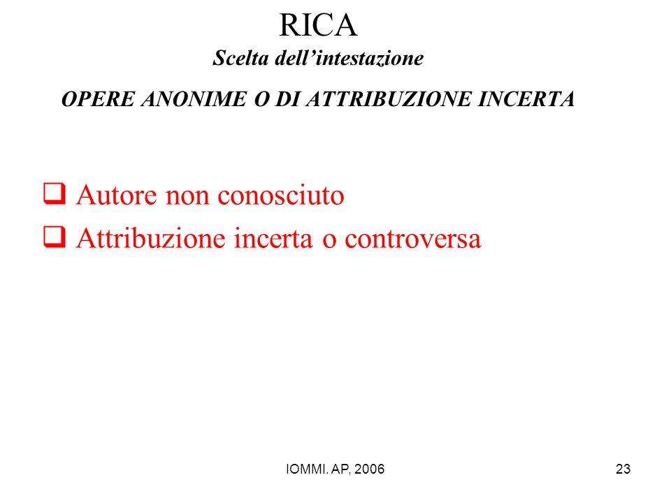 IOMMI. AP, 200623 RICA Scelta dell'intestazione OPERE ANONIME O DI ATTRIBUZIONE INCERTA  Autore non conosciuto  Attribuzione incerta o controversa