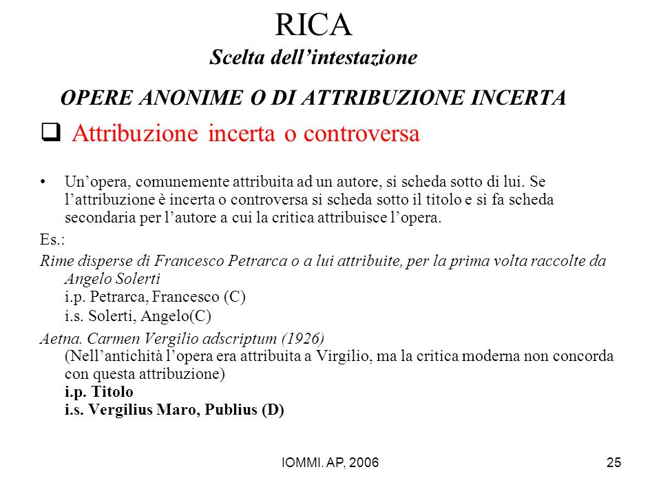 IOMMI. AP, 200625 RICA Scelta dell'intestazione OPERE ANONIME O DI ATTRIBUZIONE INCERTA  Attribuzione incerta o controversa Un'opera, comunemente att