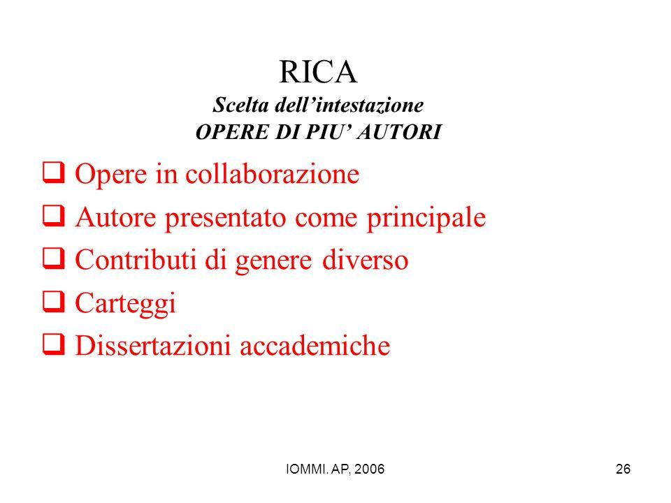 IOMMI. AP, 200626 RICA Scelta dell'intestazione OPERE DI PIU' AUTORI  Opere in collaborazione  Autore presentato come principale  Contributi di gen