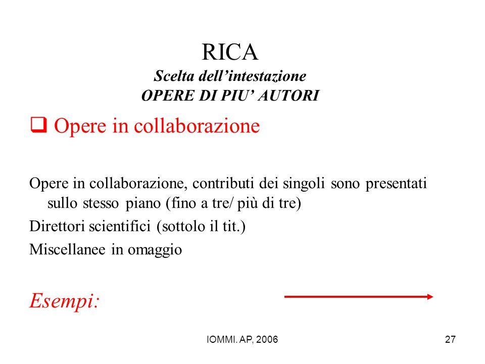 IOMMI. AP, 200627 RICA Scelta dell'intestazione OPERE DI PIU' AUTORI  Opere in collaborazione Opere in collaborazione, contributi dei singoli sono pr