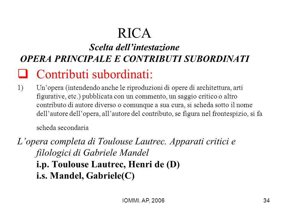 IOMMI. AP, 200634 RICA Scelta dell'intestazione OPERA PRINCIPALE E CONTRIBUTI SUBORDINATI  Contributi subordinati: 1)Un'opera (intendendo anche le ri