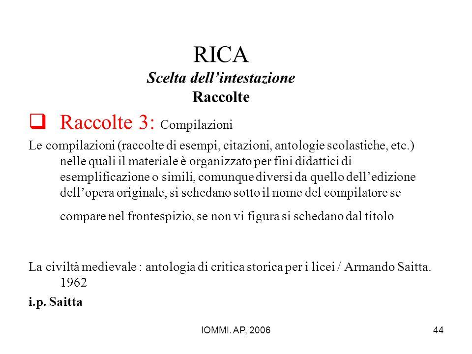 IOMMI. AP, 200644 RICA Scelta dell'intestazione Raccolte  Raccolte 3: Compilazioni Le compilazioni (raccolte di esempi, citazioni, antologie scolasti