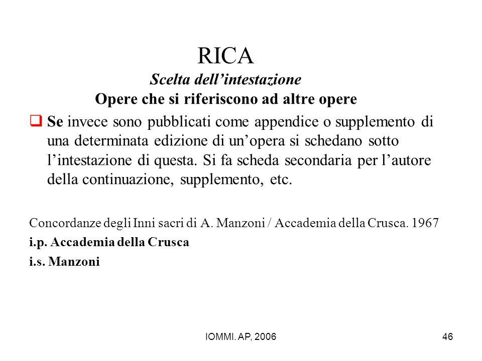IOMMI. AP, 200646 RICA Scelta dell'intestazione Opere che si riferiscono ad altre opere  Se invece sono pubblicati come appendice o supplemento di un