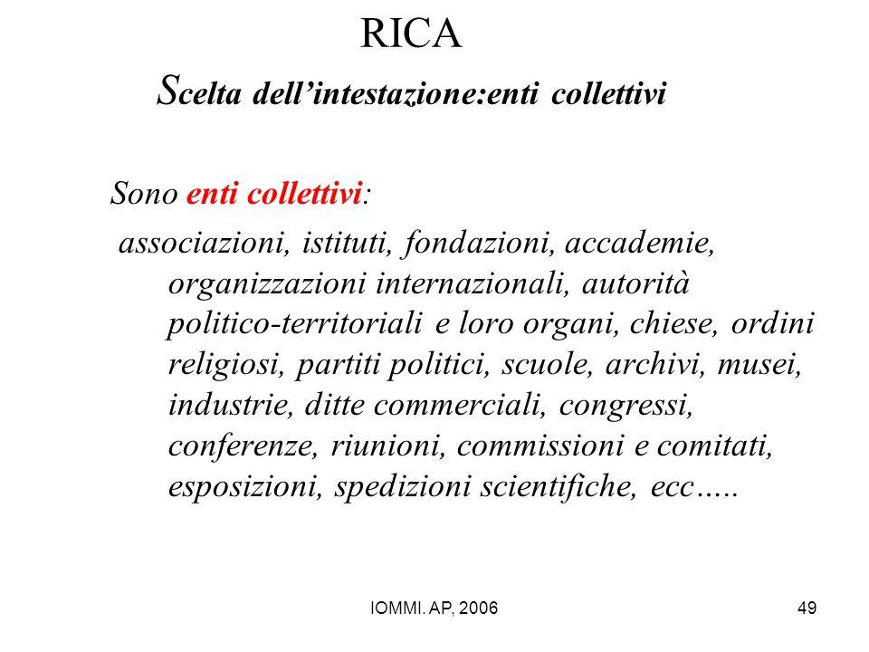 IOMMI. AP, 200649 RICA S celta dell'intestazione:enti collettivi Sono enti collettivi: associazioni, istituti, fondazioni, accademie, organizzazioni i