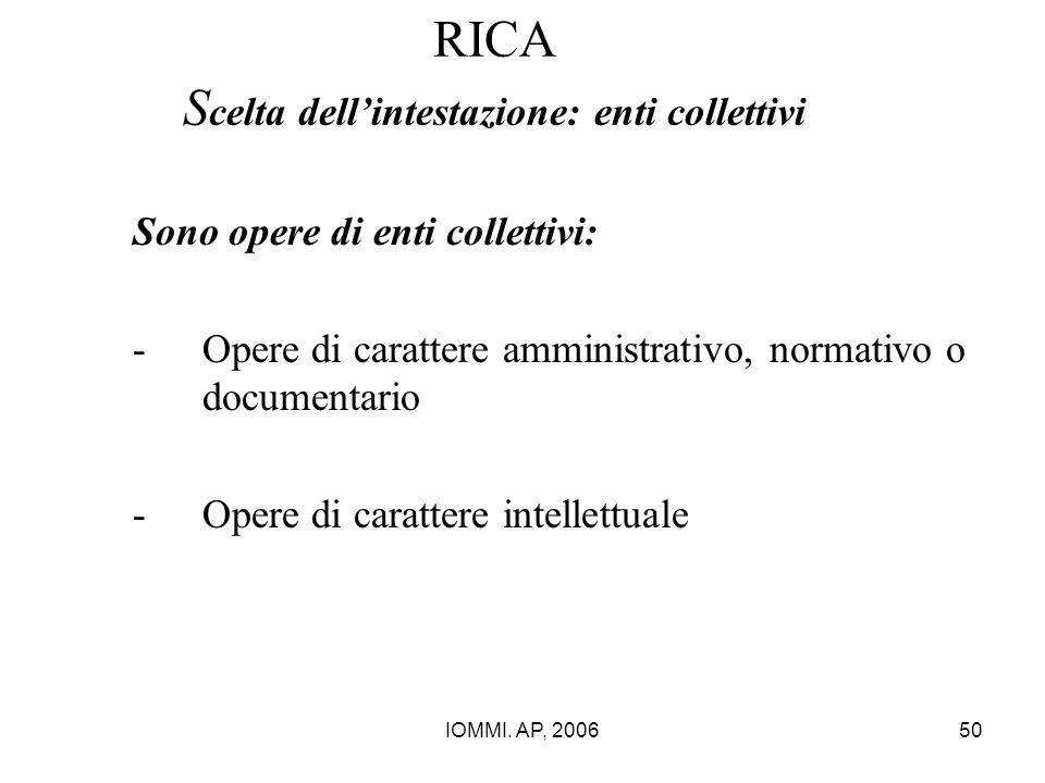 IOMMI. AP, 200650 RICA S celta dell'intestazione: enti collettivi Sono opere di enti collettivi: -Opere di carattere amministrativo, normativo o docum