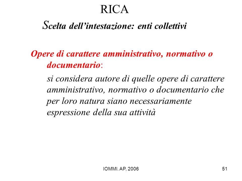 IOMMI. AP, 200651 RICA S celta dell'intestazione: enti collettivi Opere di carattere amministrativo, normativo o documentario: si considera autore di