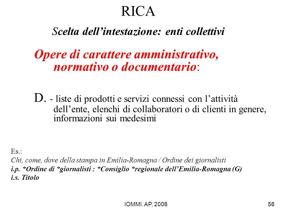 IOMMI. AP, 200656 RICA Scelta dell'intestazione: enti collettivi Opere di carattere amministrativo, normativo o documentario: D. - liste di prodotti e