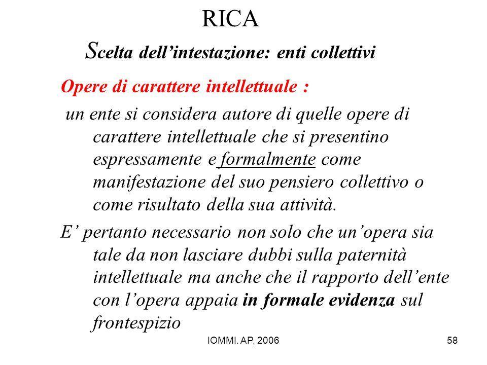 IOMMI. AP, 200658 RICA S celta dell'intestazione: enti collettivi Opere di carattere intellettuale : un ente si considera autore di quelle opere di ca