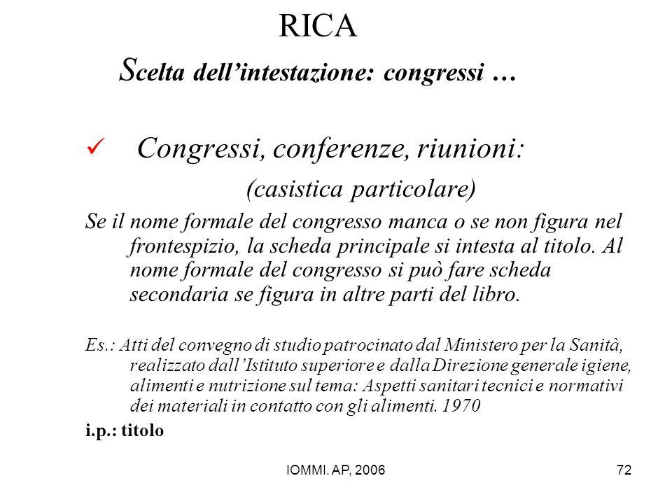 IOMMI. AP, 200672 RICA S celta dell'intestazione: congressi … Congressi, conferenze, riunioni: (casistica particolare) Se il nome formale del congress