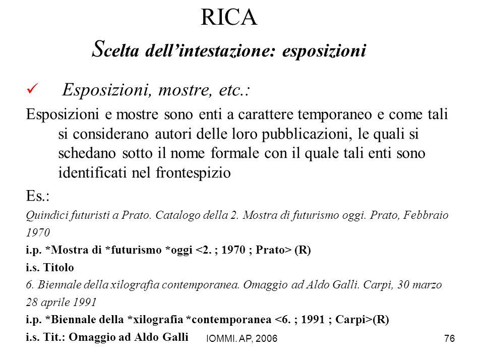 IOMMI. AP, 200676 RICA S celta dell'intestazione: esposizioni Esposizioni, mostre, etc.: Esposizioni e mostre sono enti a carattere temporaneo e come