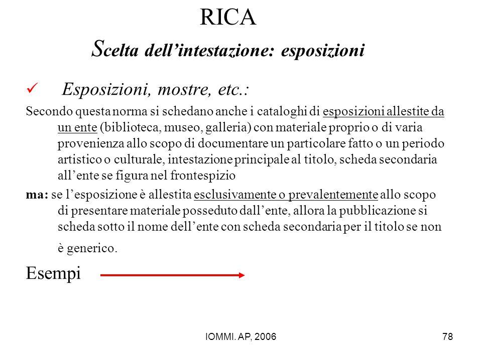 IOMMI. AP, 200678 RICA S celta dell'intestazione: esposizioni Esposizioni, mostre, etc.: Secondo questa norma si schedano anche i cataloghi di esposiz