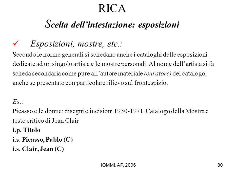 IOMMI. AP, 200680 RICA S celta dell'intestazione: esposizioni Esposizioni, mostre, etc.: Secondo le norme generali si schedano anche i cataloghi delle