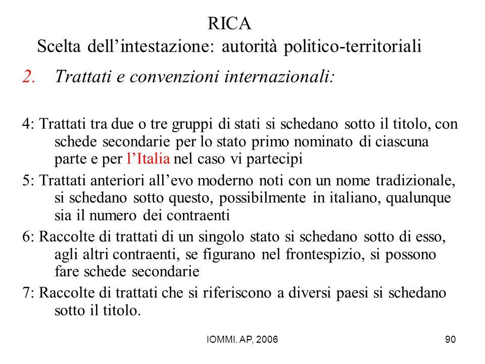 IOMMI. AP, 200690 RICA Scelta dell'intestazione: autorità politico-territoriali 2.Trattati e convenzioni internazionali: 4: Trattati tra due o tre gru