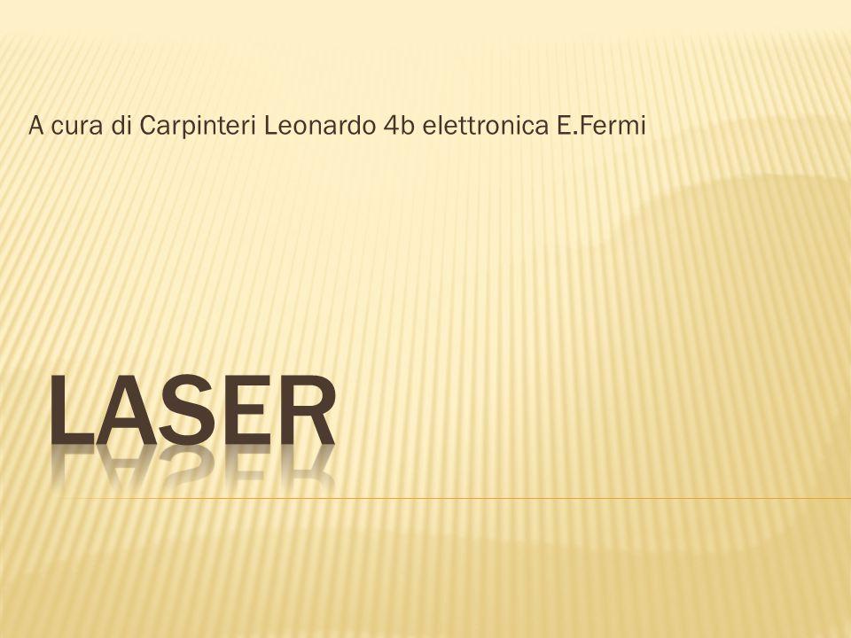  Il laser è un dispositivo in grado di emettere un fascio di luce coerente, monocromatica e, con alcune eccezioni, concentrata in un raggio rettilineo estremamente collimato attraverso il processo di emissione stimolata.