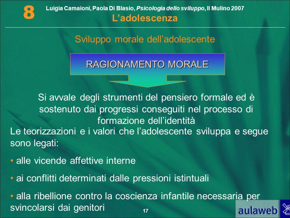 Luigia Camaioni, Paola Di Blasio, Psicologia dello sviluppo, Il Mulino 2007 L'adolescenza 8 17 RAGIONAMENTO MORALE Si avvale degli strumenti del pensi