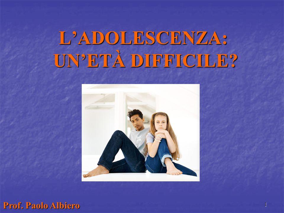 1 L'ADOLESCENZA: UN'ETÀ DIFFICILE Prof. Paolo Albiero