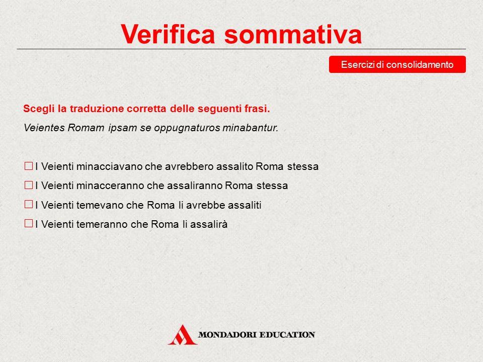Verifica sommativa Indica se nella seguente frase l'infinitiva latina corrisponde a una soggettiva o a un'oggettiva in italiano e quale rapporto tempo