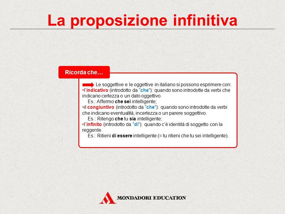La proposizione infinitiva La proposizione infinitiva è una subordinata completiva, ovvero una proposizione dipendente che completa il senso del predi
