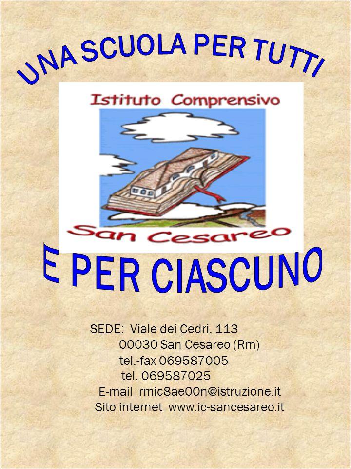 SEDE: Viale dei Cedri, 113 00030 San Cesareo (Rm) tel.-fax 069587005 tel. 069587025 E-mail rmic8ae00n@istruzione.it Sito internet www.ic-sancesareo.it