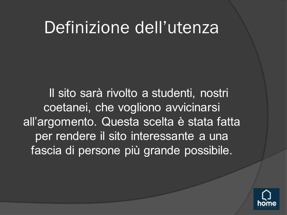 Definizione dell'utenza Il sito sarà rivolto a studenti, nostri coetanei, che vogliono avvicinarsi all'argomento. Questa scelta è stata fatta per rend