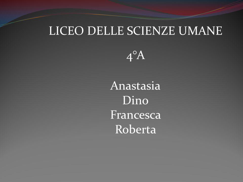 LICEO DELLE SCIENZE UMANE 4°A Anastasia Dino Francesca Roberta