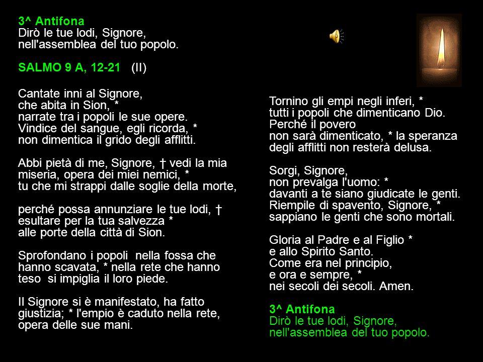 2^ Antifona Dio, rifugio del povero nel tempo dell'angustia! SALMO 9 A, 1-11 (I) Ringraziamento per la vittoria E di nuovo verrà a giudicare i vivi e