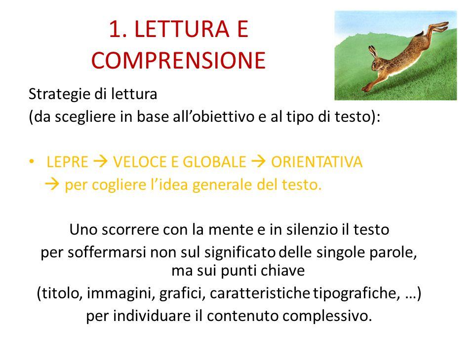 1. LETTURA E COMPRENSIONE Strategie di lettura (da scegliere in base all'obiettivo e al tipo di testo): LEPRE  VELOCE E GLOBALE  ORIENTATIVA  per c