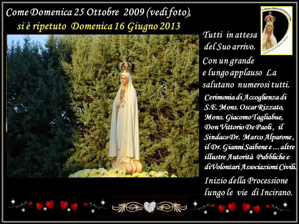 Dopo tanta attesa..., finalmente Domenica 26 Giugno 2013 è ritornata la Madonna Pellegrina di FATIMA a Paderno Dugnano (MI) Anno 2009Anno 2013