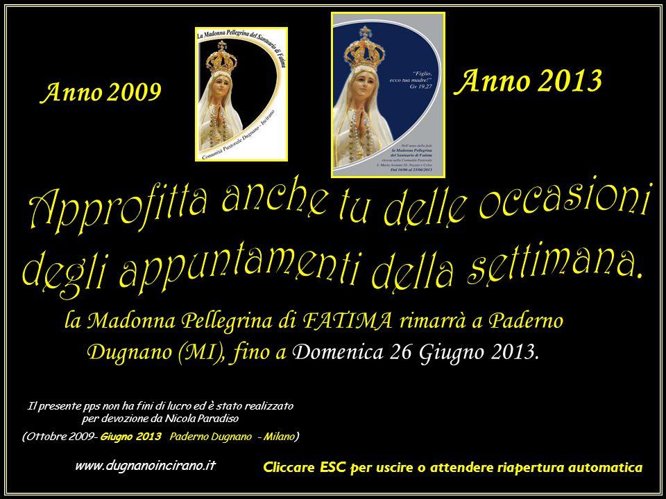 la Madonna Pellegrina di FATIMA rimarrà a Paderno Dugnano (MI), fino a Domenica 26 Giugno 2013.