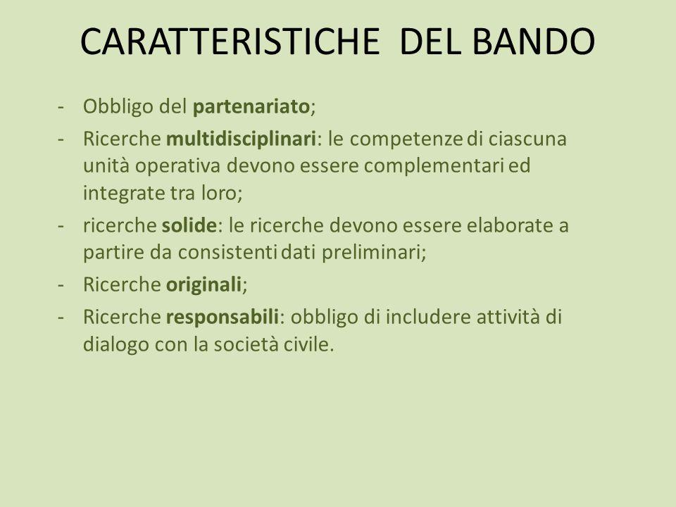 CARATTERISTICHE DEL BANDO -Obbligo del partenariato; -Ricerche multidisciplinari: le competenze di ciascuna unità operativa devono essere complementar