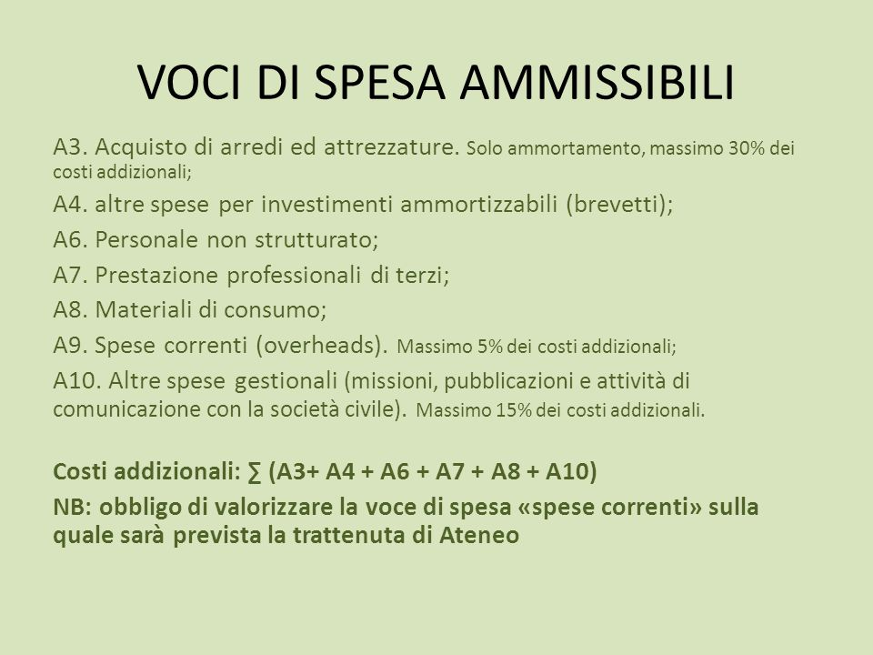 VOCI DI SPESA AMMISSIBILI A3. Acquisto di arredi ed attrezzature. Solo ammortamento, massimo 30% dei costi addizionali; A4. altre spese per investimen