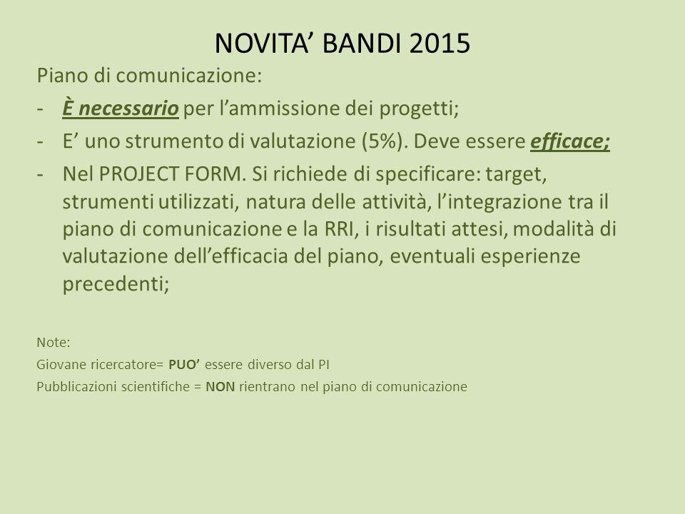 NOVITA' BANDI 2015 Piano di comunicazione: -È necessario per l'ammissione dei progetti; -E' uno strumento di valutazione (5%). Deve essere efficace; -
