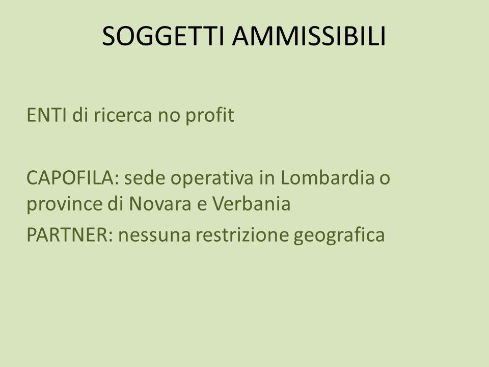 SOGGETTI AMMISSIBILI ENTI di ricerca no profit CAPOFILA: sede operativa in Lombardia o province di Novara e Verbania PARTNER: nessuna restrizione geog